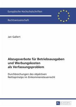 Abzugsverbote fuer Betriebsausgaben und Werbungskosten als Verfassungsproblem (eBook, PDF) - Gallert, Jan