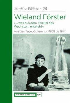 Wieland Förster. Aus den Tagebüchern von 1958 bis 1974 - Förster, Wieland