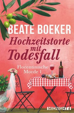 Hochzeitstorte mit Todesfall / Florentinische Morde Bd.1 - Boeker, Beate