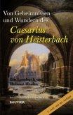 Von den Geheimnissen und Wundern des Caesarius von Heisterbach
