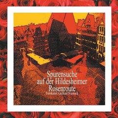 Spurensuche auf der Hildesheimer Rosenroute.