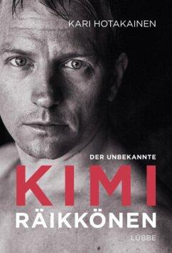 Der unbekannte Kimi Räikkönen - Hotakainen, Kari