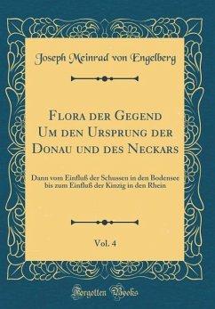 Flora der Gegend Um den Ursprung der Donau und des Neckars, Vol. 4