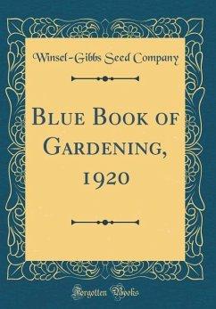 Blue Book of Gardening, 1920 (Classic Reprint)