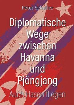Diplomatische Wege zwischen Havanna und Pjöngjang (eBook, ePUB)