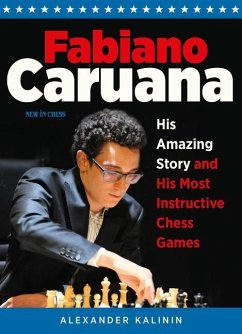 Fabiano Caruana: His Amazing Story and His Most...