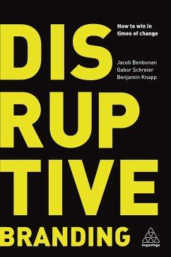 Disruptive Branding - Benbunan, Jacob; Schreier, Gabor; Knapp, Benjamin