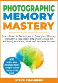 Photographic Memory Mastery: Learn Powerful Techniques to Boost your Memory Instantly & Remember Important Details for Achieving Academic, Work and Business Success (Learning Mastery Series, #1) (eBook, ePUB)