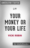 Your Money or Your Life: 9 Steps to Transforming Your Relationship with Money and Achieving Financial Independence: Fully Revised and Updated for 2018 by Vicki Robin   Conversation Starters (eBook, ePUB)