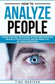 How to Analyze People: Learn How to Handle Your Relations with The Ultimate Psychology of Human Behaviors Guide. Gain the Ability to Instantly Read People, Detect Personality Types and Body Language (eBook, ePUB)