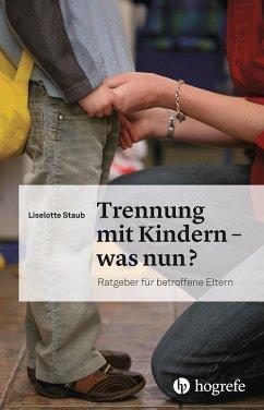 Trennung mit Kindern - was nun? (eBook, ePUB) - Staub, Liselotte