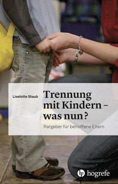 Trennung mit Kindern - was nun? (eBook, PDF) - Staub, Liselotte
