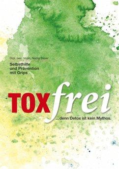 Toxfrei - Selbsthilfe und Prävention mit Grips (eBook, ePUB) - Beyer, Nadia