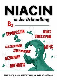 Niacin in der Behandlung - Hoffer, Abram; Saul, Andrew W.; Foster, Harold D.