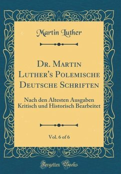 Dr. Martin Luther's Polemische Deutsche Schriften, Vol. 6 of 6