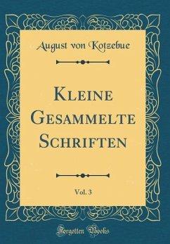 Kleine Gesammelte Schriften, Vol. 3 (Classic Reprint)