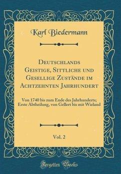 Deutschlands Geistige, Sittliche und Gesellige Zustände im Achtzehnten Jahrhundert, Vol. 2