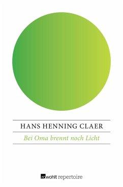 Bei Oma brennt noch Licht (eBook, ePUB) - Claer, Hans Henning