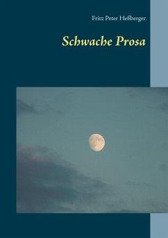 Schwache Prosa (eBook, ePUB) - Heßberger, Fritz Peter