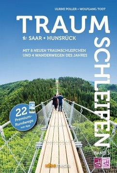 Traumschleifen & Traumschleifchen - 22 Premium-Rundwege Saar-Hunsrück - Poller, Ulrike; Todt, Wolfgang