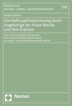 Die Haftungsfreizeichnung durch Angehörige der freien Berufe und ihre Grenzen - Köhler, Andreas