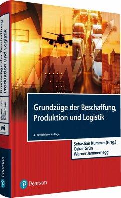 Grundzüge der Beschaffung, Produktion und Logistik - Kummer, Sebastian; Grün, Oskar; Jammernegg, Werner