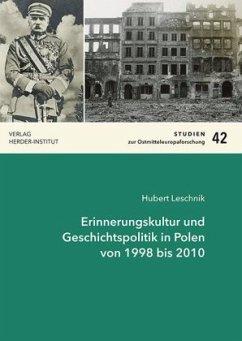 Erinnerungskultur und Geschichtspolitik in Polen von 1998 bis 2010 - Leschnik, Hubert Joachim