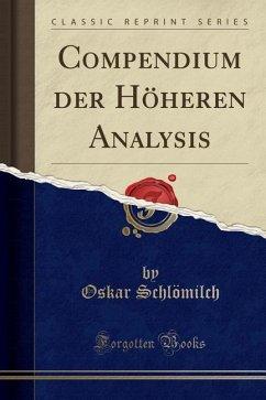 Compendium der Höheren Analysis (Classic Reprint)