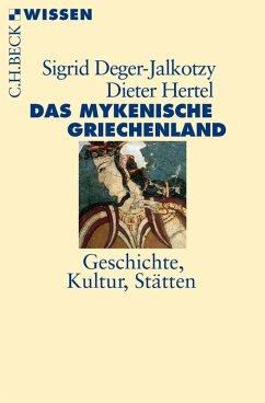 Das mykenische Griechenland (eBook, ePUB) - Deger-Jalkotzy, Sigrid; Hertel, Dieter