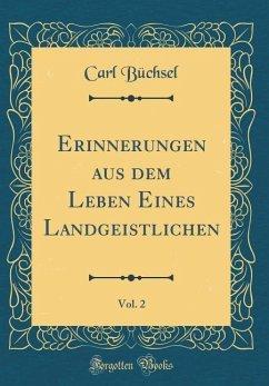 Erinnerungen aus dem Leben Eines Landgeistlichen, Vol. 2 (Classic Reprint)