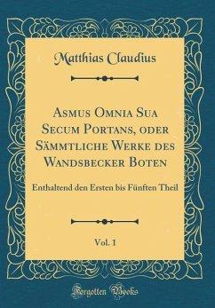 Asmus Omnia Sua Secum Portans, oder Sämmtliche Werke des Wandsbecker Boten, Vol. 1