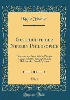 Geschichte der Neuern Philosophie, Vol. 1