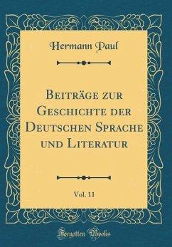 Beiträge zur Geschichte der Deutschen Sprache und Literatur, Vol. 11 (Classic Reprint)