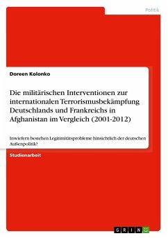Die militärischen Interventionen zur internationalen Terrorismusbekämpfung Deutschlands und Frankreichs in Afghanistan im Vergleich (2001-2012)