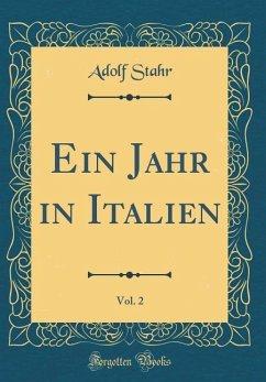 Ein Jahr in Italien, Vol. 2 (Classic Reprint)