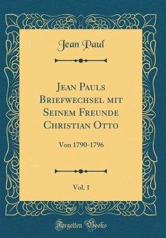 Jean Pauls Briefwechsel mit Seinem Freunde Christian Otto, Vol. 1