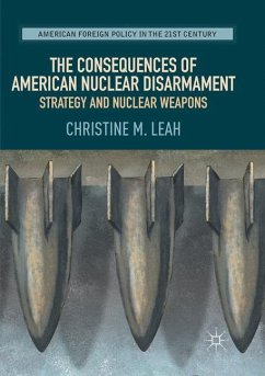 The Consequences of American Nuclear Disarmament - Leah, Christine M.