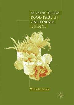 Making Slow Food Fast in California Cuisine - Geraci, Victor W.