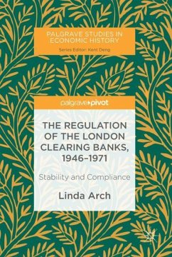 The Regulation of the London Clearing Banks, 1946-1971 - Arch, Linda