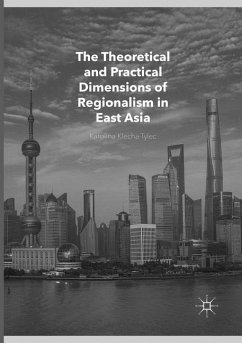 The Theoretical and Practical Dimensions of Regionalism in East Asia - Klecha-Tylec, Karolina