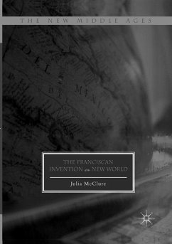 The Franciscan Invention of the New World - McClure, Julia