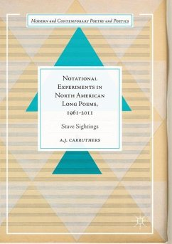 Notational Experiments in North American Long Poems, 1961-2011 - Carruthers, A. J.