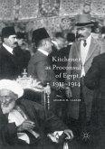 Kitchener as Proconsul of Egypt, 1911-1914