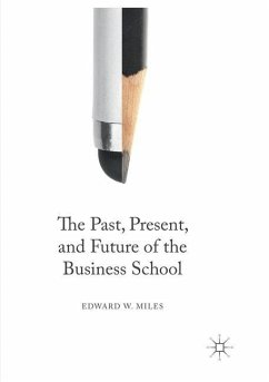 The Past, Present, and Future of the Business School - Miles, Edward W.