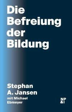 Die Befreiung der Bildung - Jansen, Stephan A.; Ebmeyer, Michael