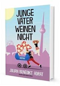 Junge Väter weinen nicht - Adrat, Julian Benedikt