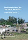 Squatters and the Politics of Marginality in Uruguay