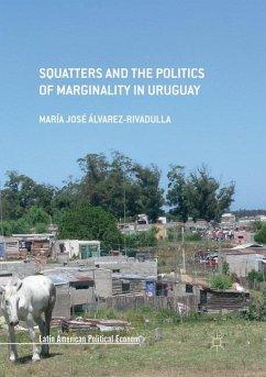 Squatters and the Politics of Marginality in Uruguay - Álvarez-Rivadulla, María José