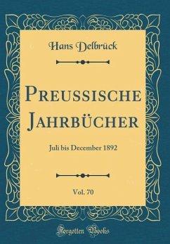 Preussische Jahrbücher, Vol. 70