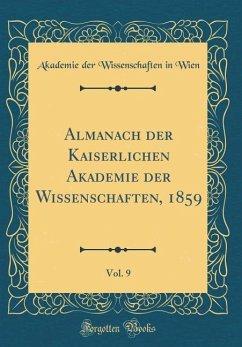 Almanach der Kaiserlichen Akademie der Wissenschaften, 1859, Vol. 9 (Classic Reprint)